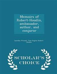 Memoirs of Robert-Houdin, Ambassador, Author, and Conjuror - Scholar's Choice Edition