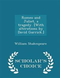Romeo and Juliet, a Tragedy. [With Alterations by David Garrick.] - Scholar's Choice Edition