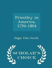 Priestley in America, 1794-1804 - Scholar's Choice Edition