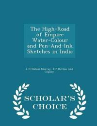 The High-Road of Empire Water-Colour and Pen-And-Ink Sketches in India - Scholar's Choice Edition