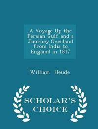 A Voyage Up the Persian Gulf and a Journey Overland from India to England in 1817 - Scholar's Choice Edition