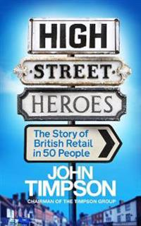High street heroes - the story of british retail in 50 people