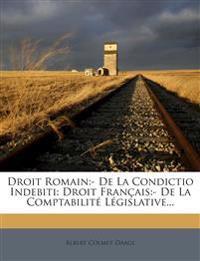 Droit Romain:- De La Condictio Indebiti: Droit Français:- De La Comptabilité Législative...