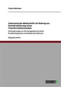 Internationale Medienhilfe ALS Beitrag Zur Demokratisierung Eines Transformationsstaates