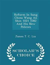 Reform in Sung China Wang an Shin 1021 1082 and His New Policies - Scholar's Choice Edition