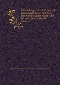 Mittheilungen Der K.K. Central-Commission Zur Erforschung Und Erhaltung Der Kunst- Und Historischen Denkmale Volume 20