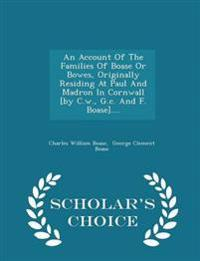 An Account of the Families of Boase or Bowes, Originally Residing at Paul and Madron in Cornwall [By C.W., G.C. and F. Boase].... - Scholar's Choice Edition