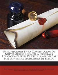Prescripciones En La Constitucion De Nuevo Mexico Tocante A Escuelas Y Educacion Y Leyes De Escuela Aprobadas Por La Primera Legislatura De Estado