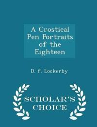 A Crostical Pen Portraits of the Eighteen - Scholar's Choice Edition