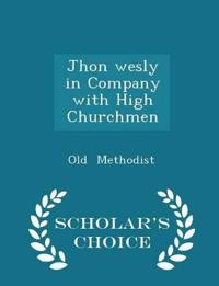Jhon Wesly in Company with High Churchmen - Scholar's Choice Edition