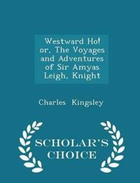Westward Ho! Or, the Voyages and Adventures of Sir Amyas Leigh, Knight - Scholar's Choice Edition