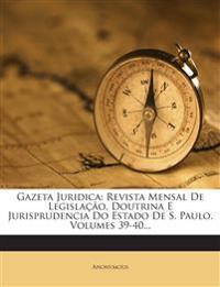 Gazeta Juridica: Revista Mensal De Legislação, Doutrina E Jurisprudencia Do Estado De S. Paulo, Volumes 39-40...