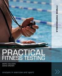 Practical fitness testing - analysis in exercise and sport