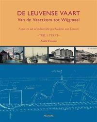 de Leuvense Vaart: Van de Vaartkom Tot Wijgmaal. Aspecten Uit de Industriele Geschiedenis Van Leuven