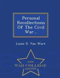 Personal Recollections of the Civil War... - War College Series