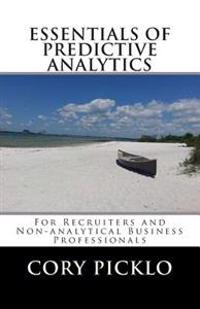 Essentials of Predictive Analytics for Recruiters and Non-Analytical Business Professionals: A Conceptual Understanding of Current Models, Buzzwords,