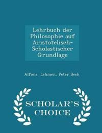 Lehrbuch Der Philosophie Auf Aristotelisch-Scholastischer Grundlage - Scholar's Choice Edition