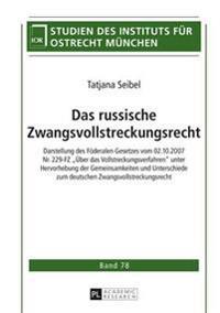 Das Russische Zwangsvollstreckungsrecht: Darstellung Des Foederalen Gesetzes Vom 02.10.2007 Nr. 229-Fz «ueber Das Vollstreckungsverfahren» Unter Hervo