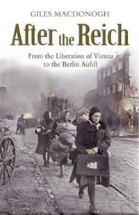 After the reich - from the liberation of vienna to the berlin airlift