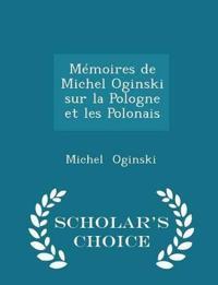 Memoires de Michel Oginski Sur La Pologne Et Les Polonais - Scholar's Choice Edition