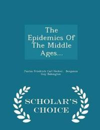 The Epidemics of the Middle Ages... - Scholar's Choice Edition