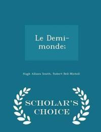 Le Demi-Monde; - Scholar's Choice Edition