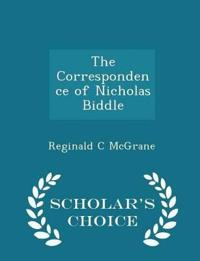The Correspondence of Nicholas Biddle - Scholar's Choice Edition
