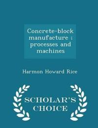 Concrete-Block Manufacture; Processes and Machines - Scholar's Choice Edition