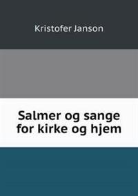 Salmer Og Sange for Kirke Og Hjem - Kristofer Janson   Ridgeroadrun.org