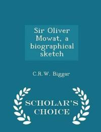 Sir Oliver Mowat, a Biographical Sketch - Scholar's Choice Edition