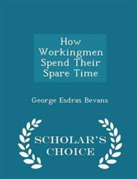 How Workingmen Spend Their Spare Time - Scholar's Choice Edition