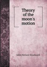 Theory of the Moon's Motion
