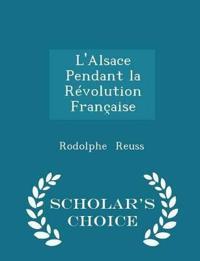 L'Alsace Pendant La Revolution Francaise - Scholar's Choice Edition