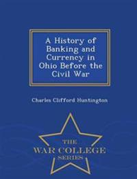 A History of Banking and Currency in Ohio Before the Civil War - War College Series