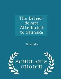 The Brhad-Devata Attributed to Saunaka - Scholar's Choice Edition