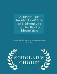 Altowan, Or, Incidents of Life and Adventure in the Rocky Mountains - Scholar's Choice Edition