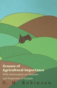 Grasses of Agricultural Importance - With Information on Varieties and Properties of Grasses