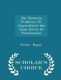 Die Historia Friderici III. Imperatoris Des Enea Silvio de Piccolomini - Scholar's Choice Edition
