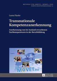 Transnationale Kompetenzanerkennung: Anerkennung Von Im Ausland Erworbenen Fachkompetenzen in Der Berufsbildung