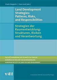 Land Development Strategies: Patterns, Risks and Responsibilities/<BR>Strategien der Raumentwicklung: Strukturen, Risiken und Verantwortung