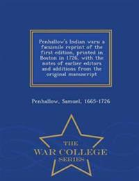 Penhallow's Indian Wars; A Facsimile Reprint of the First Edition, Printed in Boston in 1726, with the Notes of Earlier Editors and Additions from the Original Manuscript - War College Series