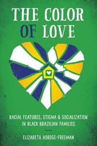 The Color of Love: Racial Features, Stigma, and Socialization in Black Brazilian Families