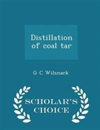 Distillation of Coal Tar - Scholar's Choice Edition