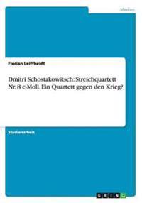 Dmitri Schostakowitsch: Streichquartett NR. 8 C-Moll. Ein Quartett Gegen Den Krieg?