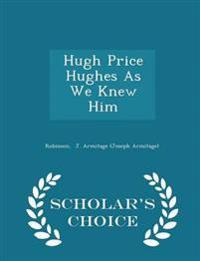 Hugh Price Hughes as We Knew Him - Scholar's Choice Edition