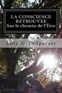 La Conscience Retrouvee: Sur Le Chemin de L'Etre