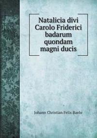 Natalicia Divi Carolo Friderici Badarum Quondam Magni Ducis