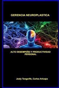 Gerencia Neuroplastica: Alto Desempeno y Productividad Personal