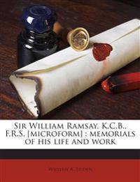 Sir William Ramsay, K.C.B., F.R.S. [microform] : memorials of his life and work