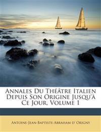 Annales Du Théâtre Italien Depuis Son Origine Jusqu'à Ce Jour, Volume 1